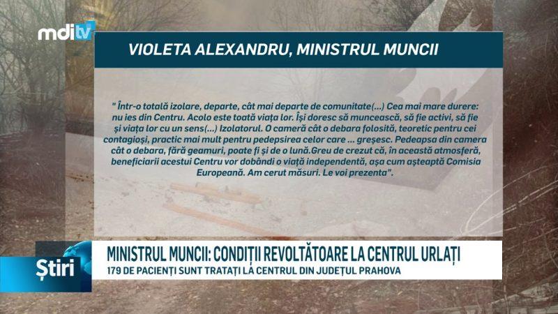 MINISTRUL MUNCII: CONDIȚII REVOLTĂTOARE LA CENTRUL URLAȚI