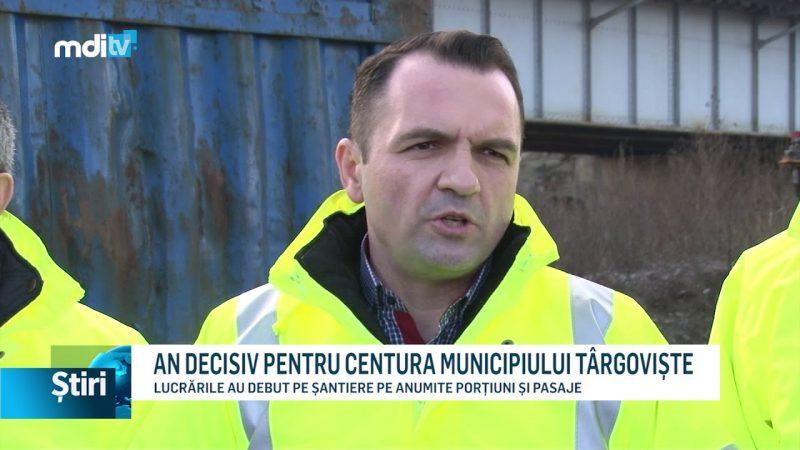 AN DECISIV PENTRU CENTURA MUNICIPIULUI TÂRGOVIȘTE