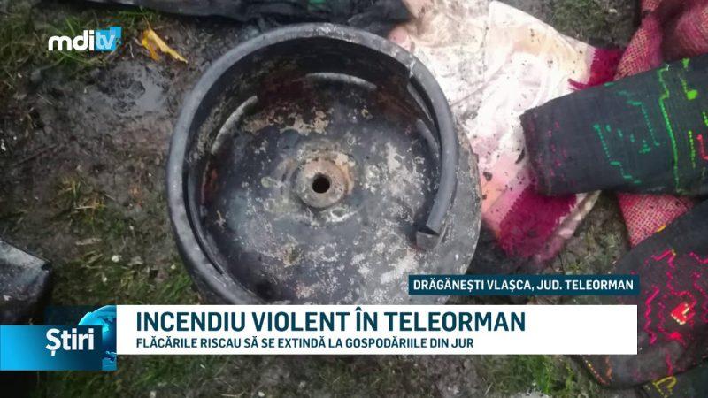 INCENDIU VIOLENT ÎN TELEORMAN