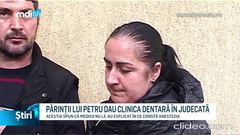 PĂRINȚII LUI PETRU DAU CLINICA DENTARĂ ÎN JUDECATĂ