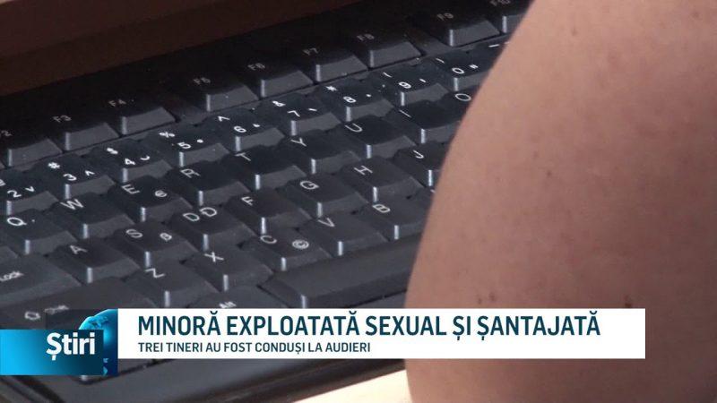 MINORĂ EXPLOATATĂ SEXUAL ȘI ȘANTAJATĂ