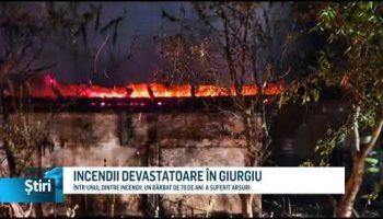 INCENDII DEVASTATOARE ÎN GIURGIU