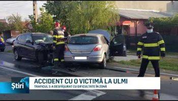 ACCIDENT CU O VICTIMĂ LA ULMI